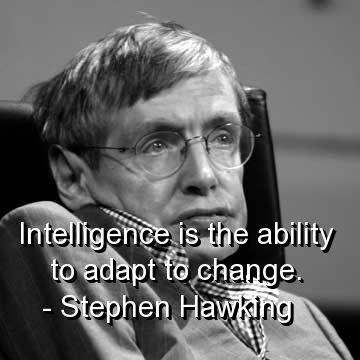 الذكاء هو القدرة على التكيف مع التغيير ستيفن هوكينغ